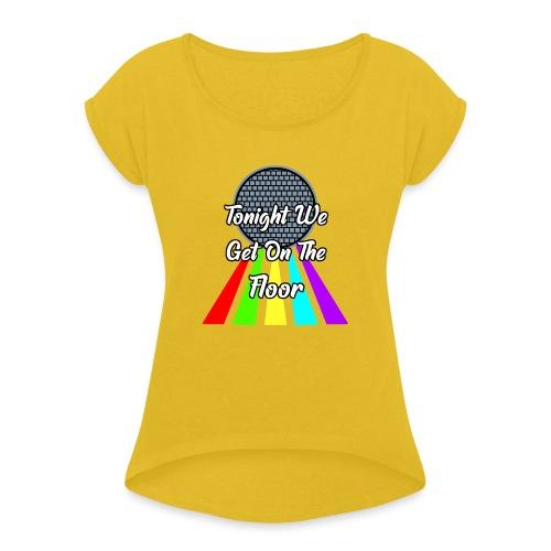 Dance Party - Frauen T-Shirt mit gerollten Ärmeln