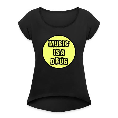 Music is a drug - Frauen T-Shirt mit gerollten Ärmeln