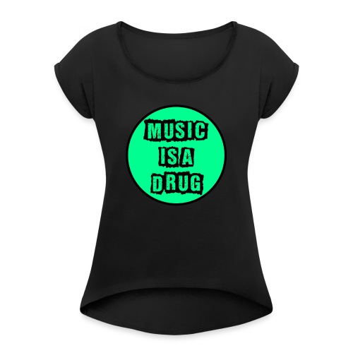 Music is a drug - Frauen T-Shirt mit gerollten Ärmeln