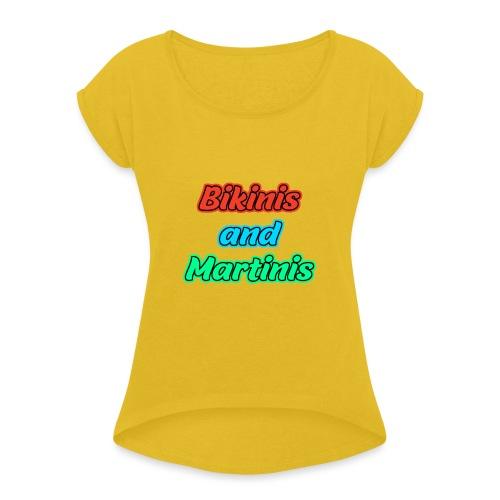 Bikinis & Martinis - Frauen T-Shirt mit gerollten Ärmeln
