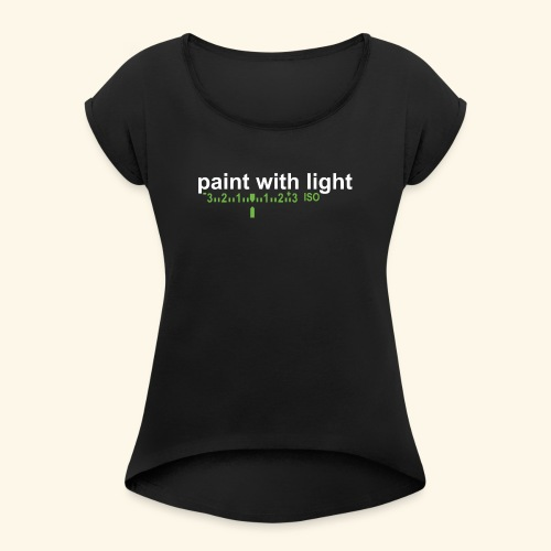 paint with light - Frauen T-Shirt mit gerollten Ärmeln