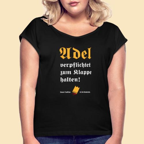 Adel verpflichtet - Frauen T-Shirt mit gerollten Ärmeln