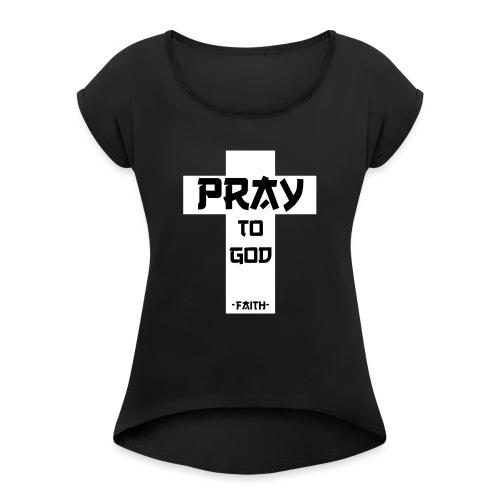 Pray to God - Frauen T-Shirt mit gerollten Ärmeln