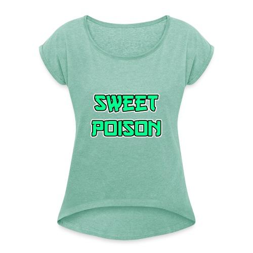 Sweet Poison - Frauen T-Shirt mit gerollten Ärmeln