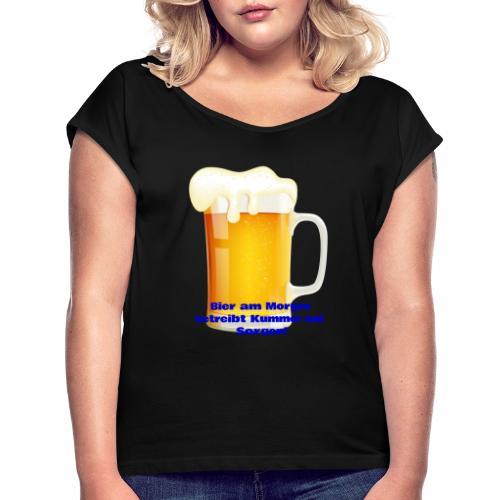 Bier am Morgen vetreibt Kummer und Sorgen Produkte - Frauen T-Shirt mit gerollten Ärmeln