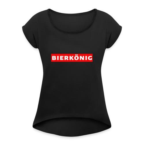 Bierkönig Trendy Design - Frauen T-Shirt mit gerollten Ärmeln