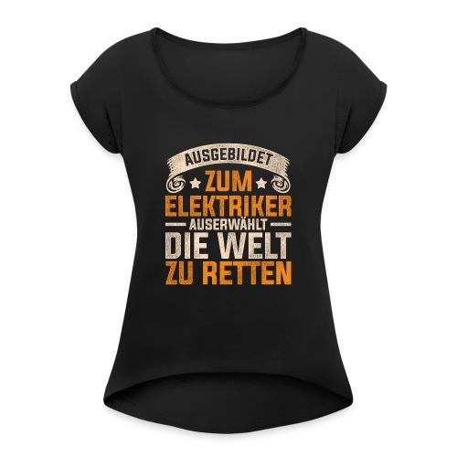 Ausgebildet zum Elektriker - Frauen T-Shirt mit gerollten Ärmeln