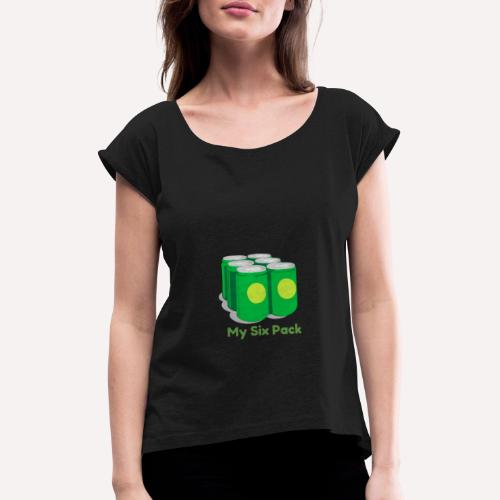 My Six Pack tshirt print - Women's T-Shirt with rolled up sleeves