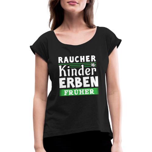 Raucherkinder erben früher - Frauen T-Shirt mit gerollten Ärmeln