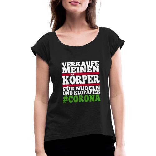 Verkaufe meinen Körper für Nudeln und Klopapier - Frauen T-Shirt mit gerollten Ärmeln