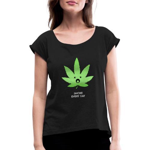 Smoke Every Day - Frauen T-Shirt mit gerollten Ärmeln