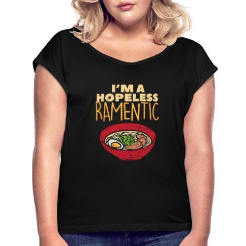 Ich bin hoffnungslos Ramentisch - Frauen T-Shirt mit gerollten Ärmeln