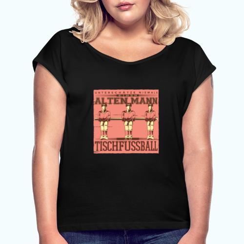 Tischfussball Freunde - Women's T-Shirt with rolled up sleeves