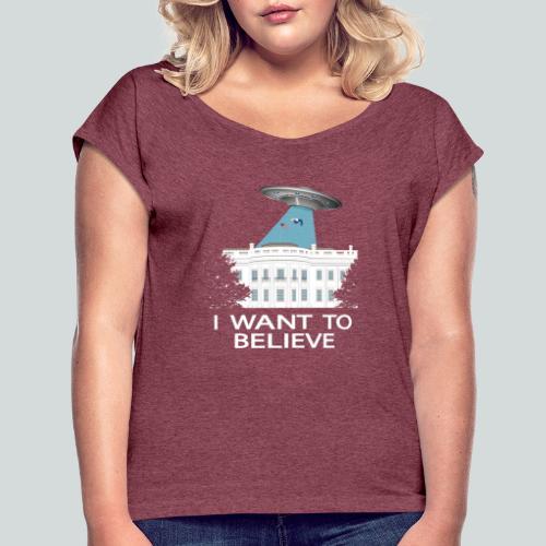 I want to believe - Anti-Trump Design - T-shirt à manches retroussées Femme