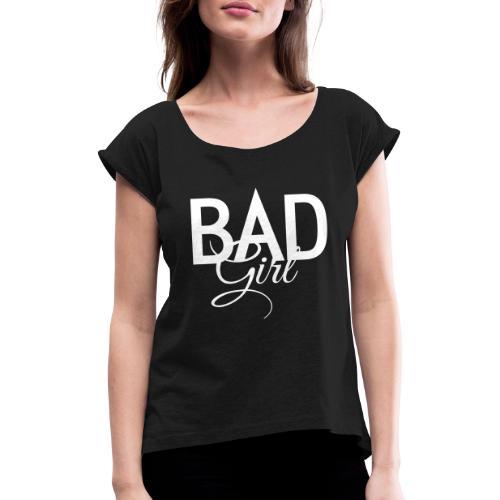 Böses Mädchen - Frauen T-Shirt mit gerollten Ärmeln