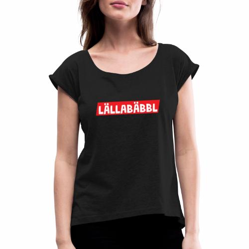 Lällabäbbl - Frauen T-Shirt mit gerollten Ärmeln