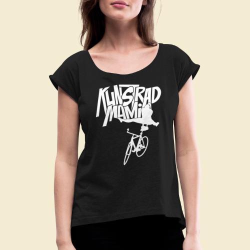 Kunstrad   Artisic Cycling - Kunstrad Mami white - Frauen T-Shirt mit gerollten Ärmeln