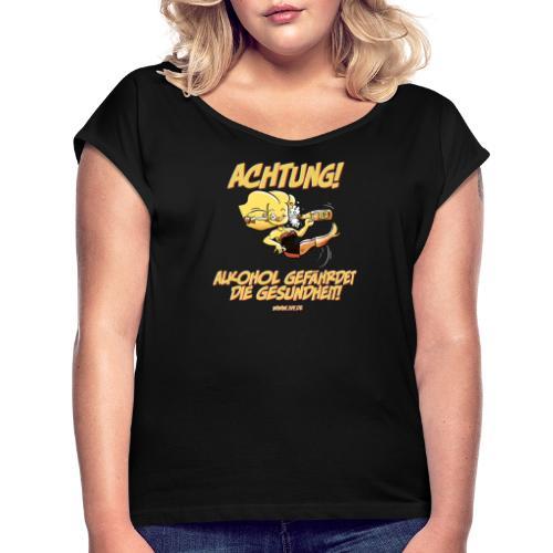 Alkohol gefährdet die Gesundheit - Frauen T-Shirt mit gerollten Ärmeln