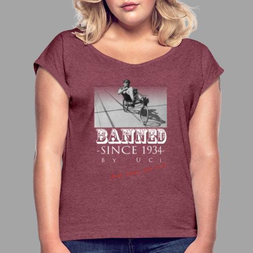 Recumbent Bike Banned since 1934 - Naisten T-paita, jossa rullatut hihat