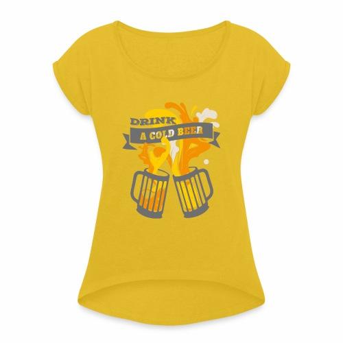 Drink a Cold Beer - Oktoberfest Volksfest Design - Frauen T-Shirt mit gerollten Ärmeln
