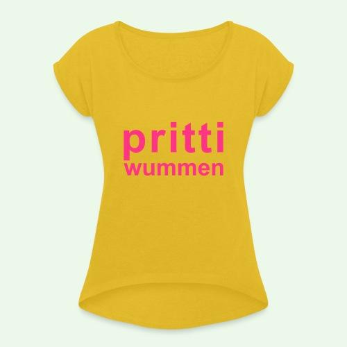 pritti wummen // pretty woman // girl power - Frauen T-Shirt mit gerollten Ärmeln