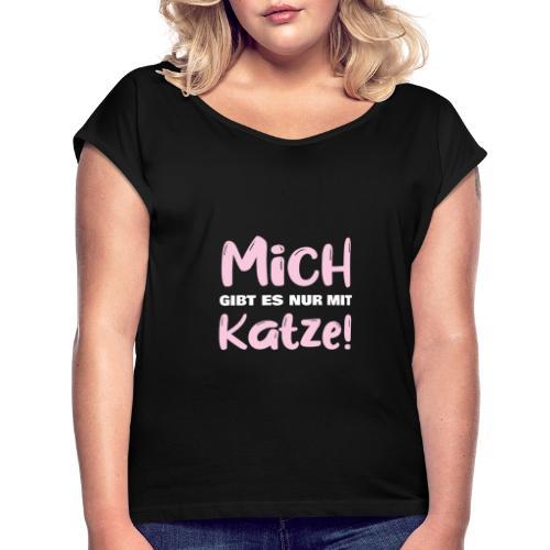 Mich gibt es nur mit Katze! Spruch Single Katze - Frauen T-Shirt mit gerollten Ärmeln