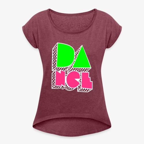 Dance2 - Frauen T-Shirt mit gerollten Ärmeln