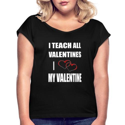 Ich lehre alle Valentines - Ich liebe meine Valen - Frauen T-Shirt mit gerollten Ärmeln