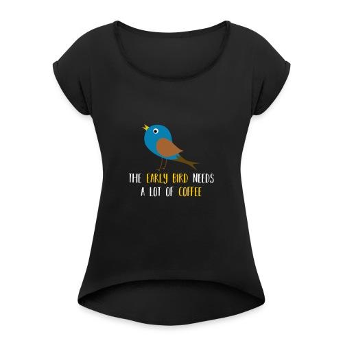 The early bird needs a lot of COFFEE v1 - Frauen T-Shirt mit gerollten Ärmeln