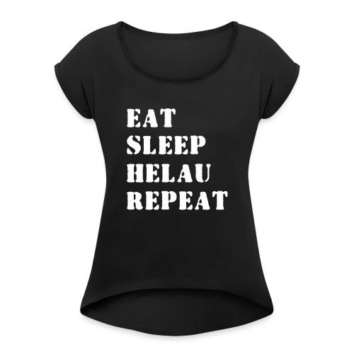 Eat Sleep Repeat - Helau VECTOR - Frauen T-Shirt mit gerollten Ärmeln