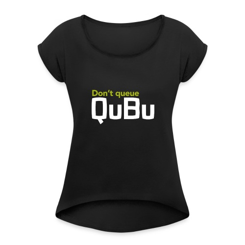 Don't Queue - QuBu - Women's T-Shirt with rolled up sleeves