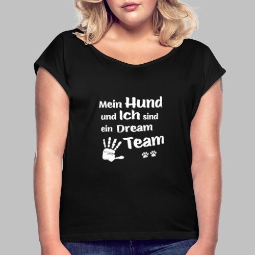 Mein Hund und ich sind ein Dream Team - Hundepfote - Frauen T-Shirt mit gerollten Ärmeln