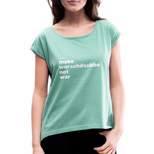 Make Worschdsuppe Not War - Frauen T-Shirt mit gerollten Ärmeln