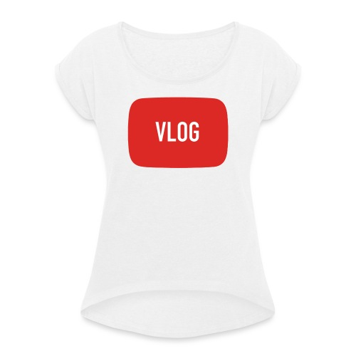 YouTube Vlogger - Women's T-Shirt with rolled up sleeves