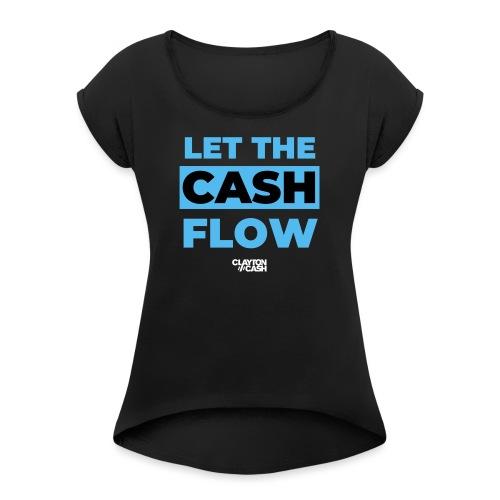 LET THE CASH FLOW - Vrouwen T-shirt met opgerolde mouwen