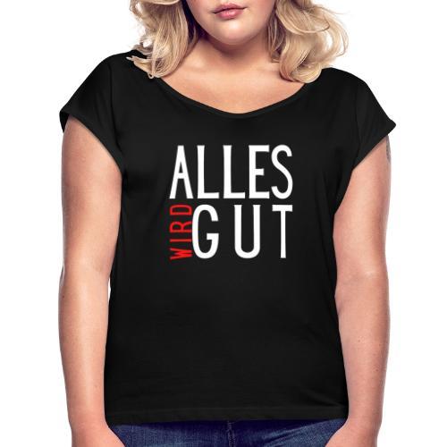 ALLES WIRD GUT - Frauen T-Shirt mit gerollten Ärmeln