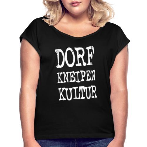 Dorfkneipen-Kultur - Frauen T-Shirt mit gerollten Ärmeln