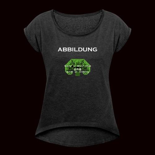 ABBILDUNG - There is more... - Vrouwen T-shirt met opgerolde mouwen