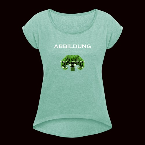 ABBILDUNG - There is more ... - Women's T-Shirt with rolled up sleeves