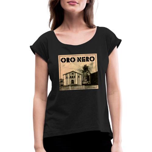 oro nero - Frauen T-Shirt mit gerollten Ärmeln