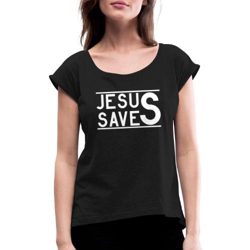 Jesus Saves - Frauen T-Shirt mit gerollten Ärmeln