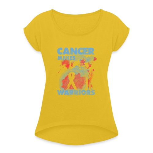 cancer makes warriors - Women's T-Shirt with rolled up sleeves