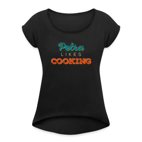 Petra Likes Cooking - Frauen T-Shirt mit gerollten Ärmeln