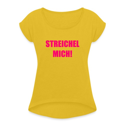 Streichel Mich - Frauen T-Shirt mit gerollten Ärmeln