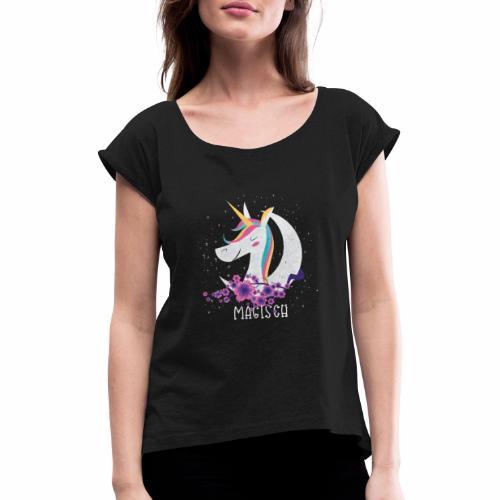 Magisches Einhorn - Frauen T-Shirt mit gerollten Ärmeln