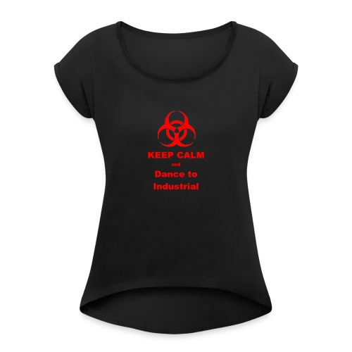 Keep Calm and Dance to Industrial - Women's T-Shirt with rolled up sleeves