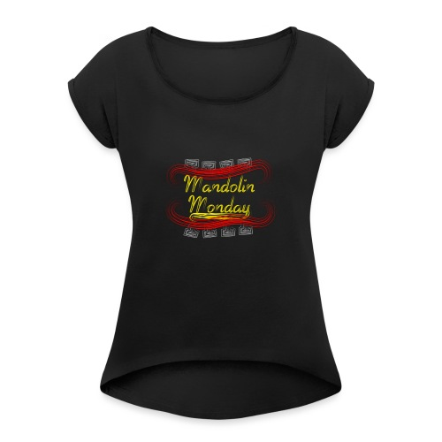 Mandolin Monday - Women's T-Shirt with rolled up sleeves
