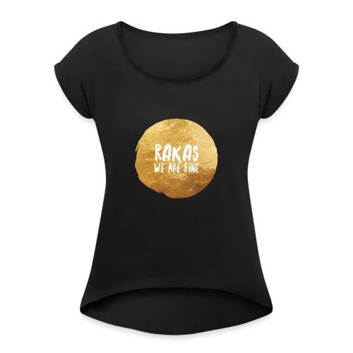 Rakas we are fine - Naisten T-paita, jossa rullatut hihat