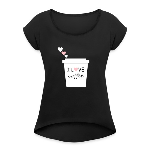 I Love Coffee (Yo amo el cafe) - Camiseta con manga enrollada mujer