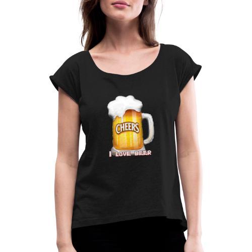 I Love Beer - Frauen T-Shirt mit gerollten Ärmeln
